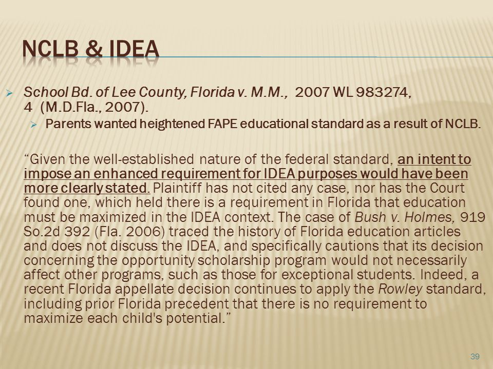  School Bd. of Lee County, Florida v. M.M., 2007 WL 983274, 4 (M.D.Fla., 2007).  Parents wanted heightened FAPE educational standard as a result of