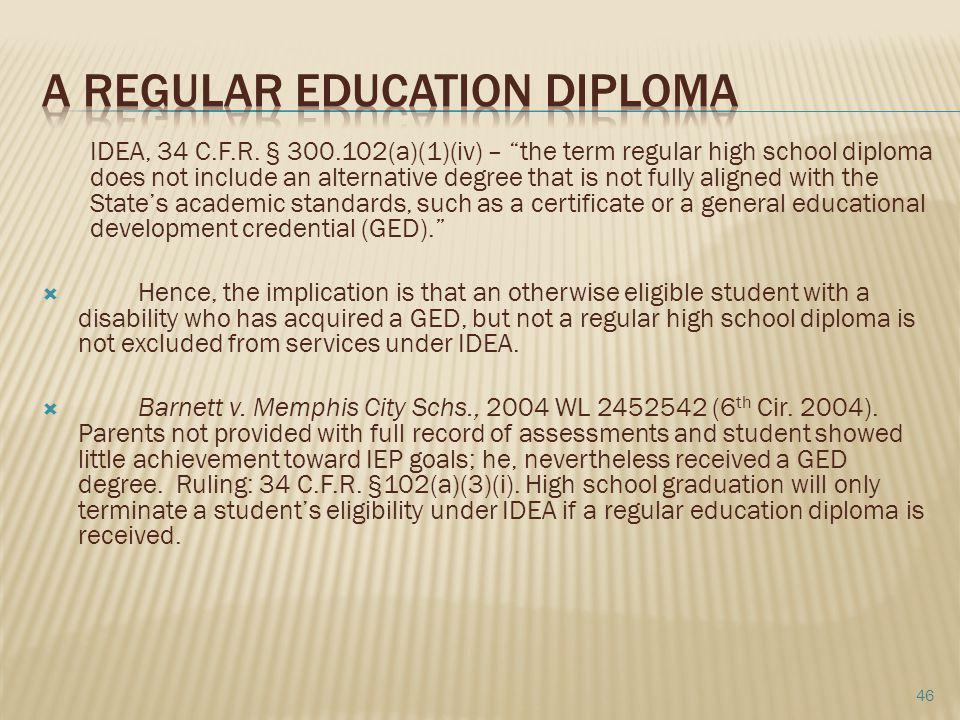 """IDEA, 34 C.F.R. § 300.102(a)(1)(iv) – """"the term regular high school diploma does not include an alternative degree that is not fully aligned with the"""