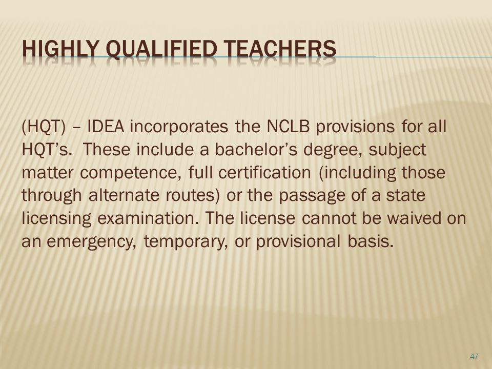 (HQT) – IDEA incorporates the NCLB provisions for all HQT's.