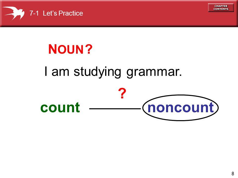 9 Please pass the salt. countnoncount 7-1 Let's Practice ? ?N OUN