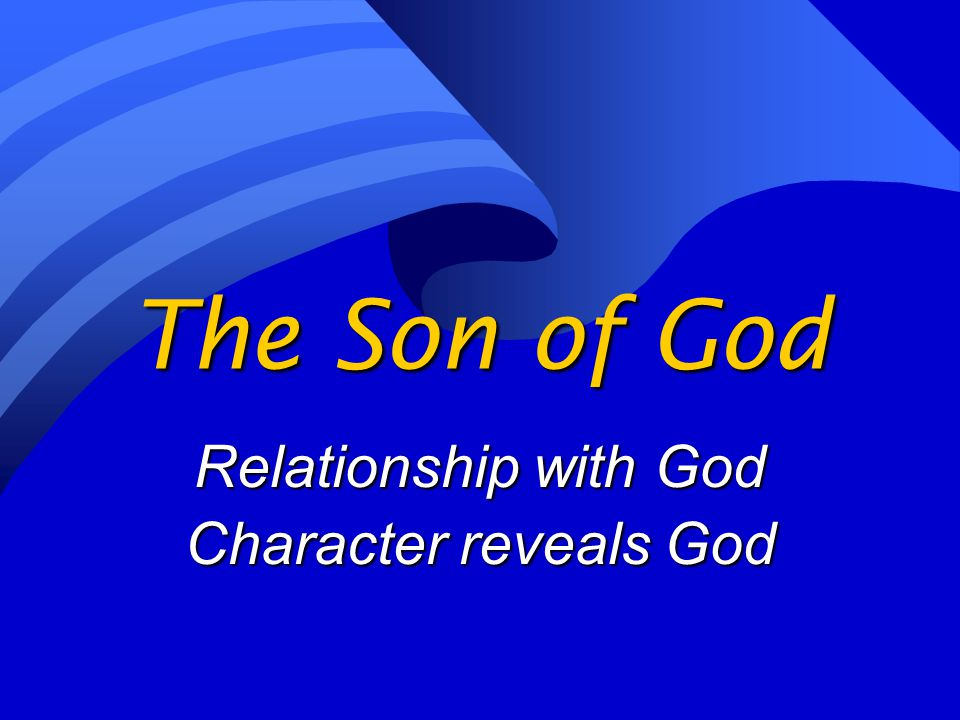 The Son of God Relationship with God Character reveals God