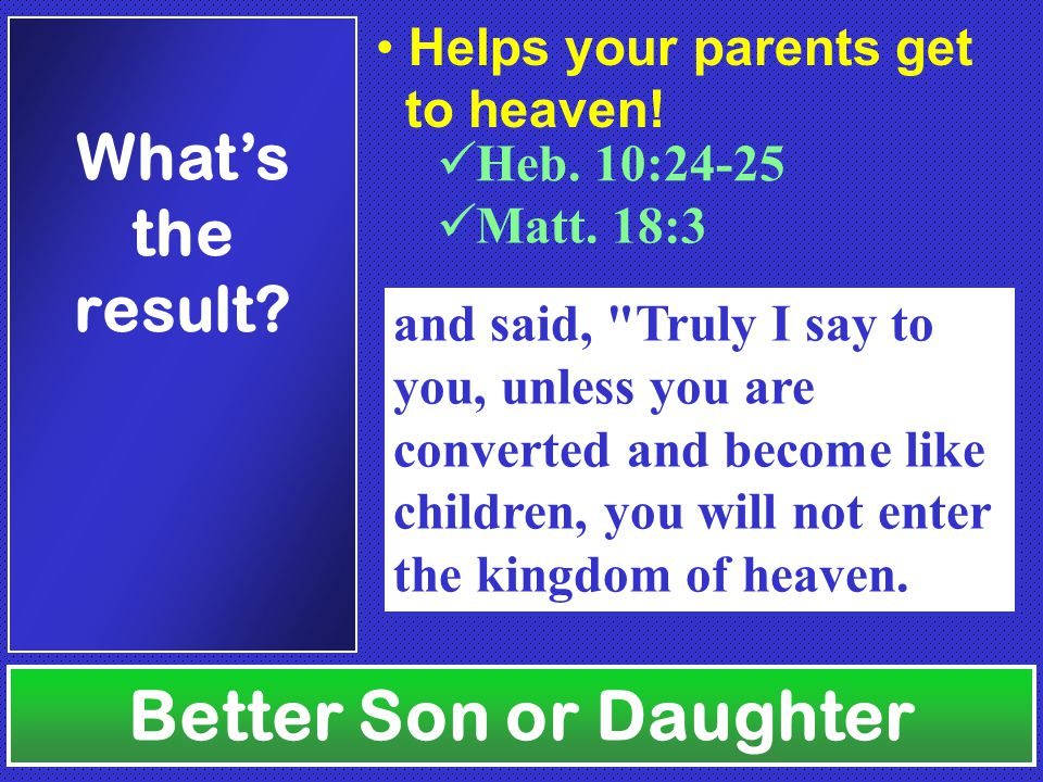 Better Son or Daughter What's the result. Heb.