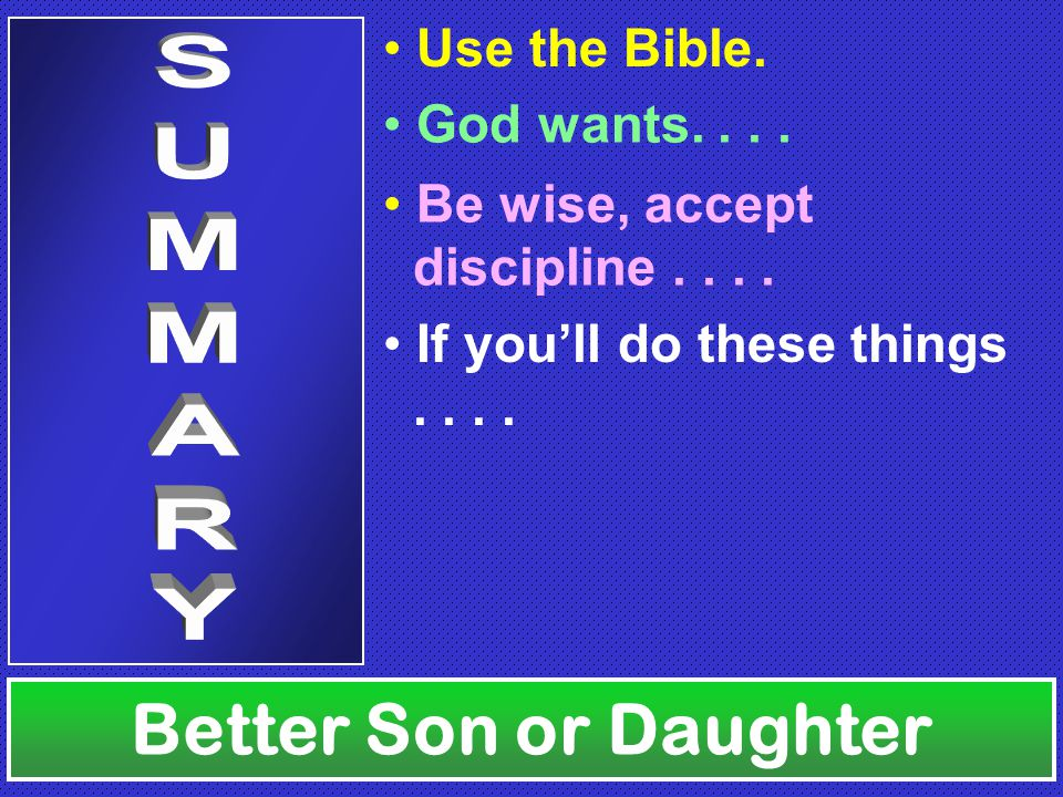 Use the Bible. Better Son or Daughter God wants....