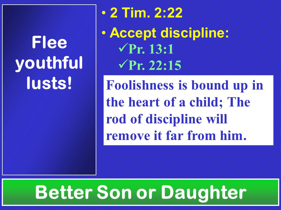 Better Son or Daughter Flee youthful lusts. 2 Tim.