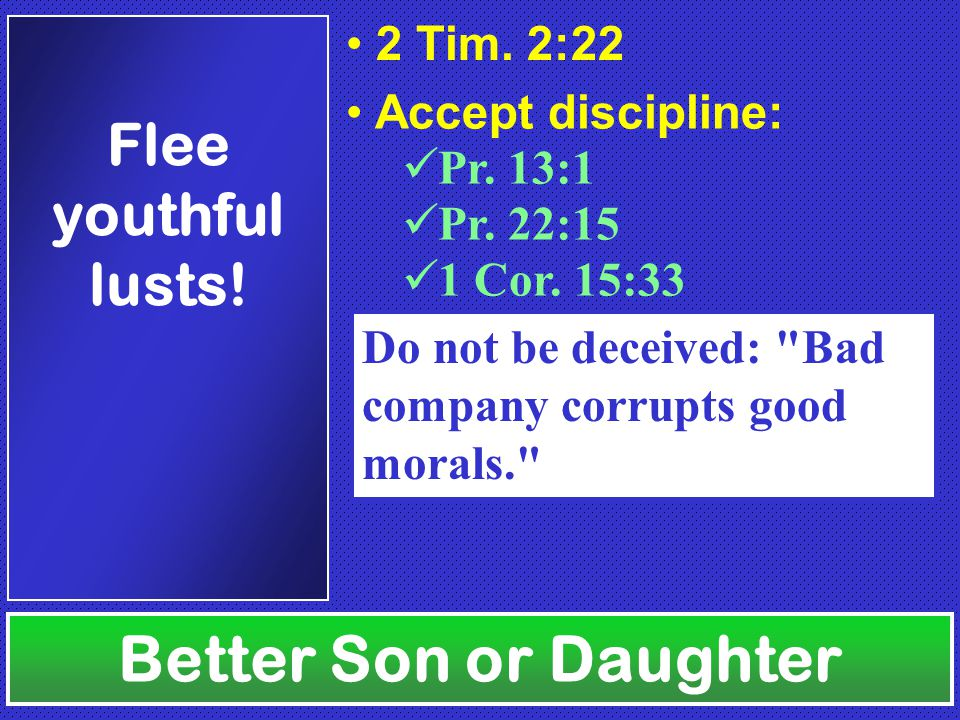 Better Son or Daughter Flee youthful lusts.2 Tim.