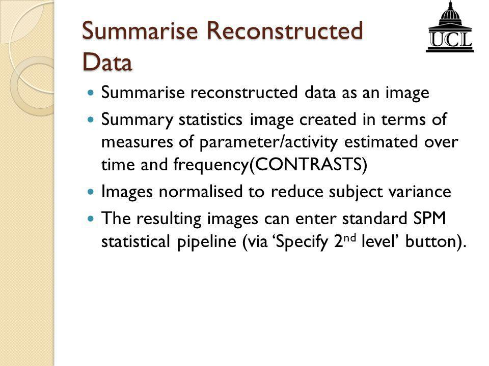 Summarise Reconstructed Data Summarise reconstructed data as an image Summary statistics image created in terms of measures of parameter/activity esti
