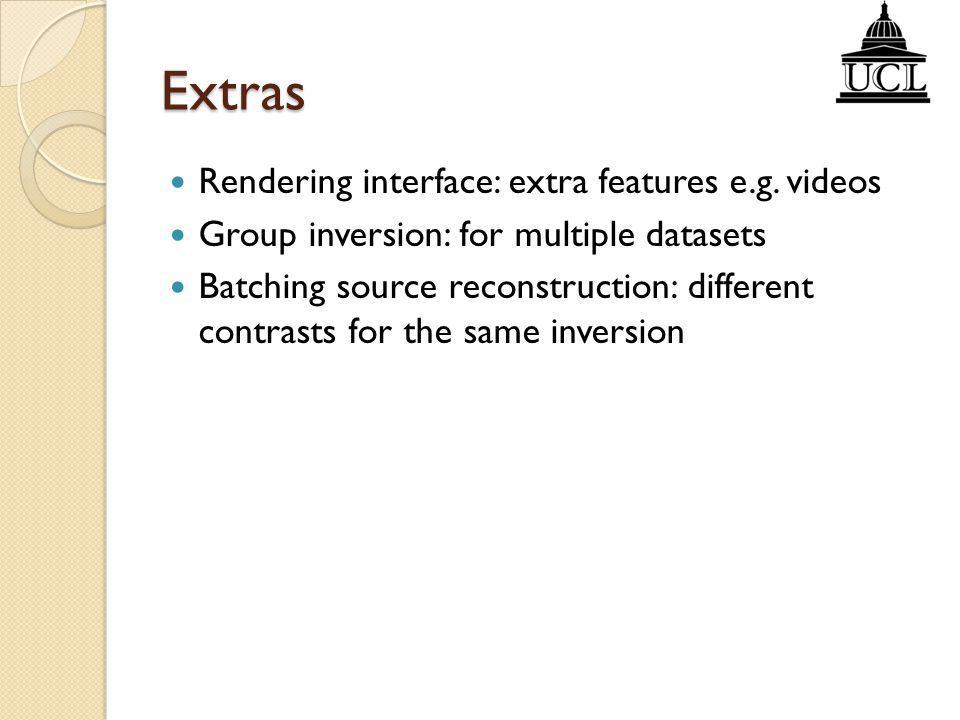 Extras Rendering interface: extra features e.g. videos Group inversion: for multiple datasets Batching source reconstruction: different contrasts for