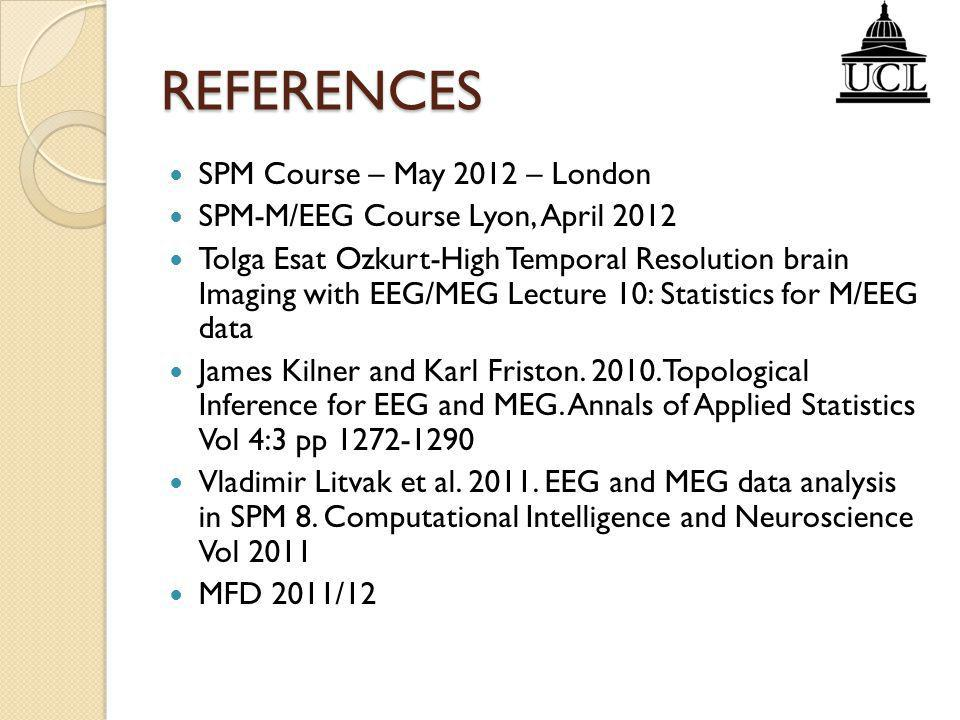 REFERENCES SPM Course – May 2012 – London SPM-M/EEG Course Lyon, April 2012 Tolga Esat Ozkurt-High Temporal Resolution brain Imaging with EEG/MEG Lect