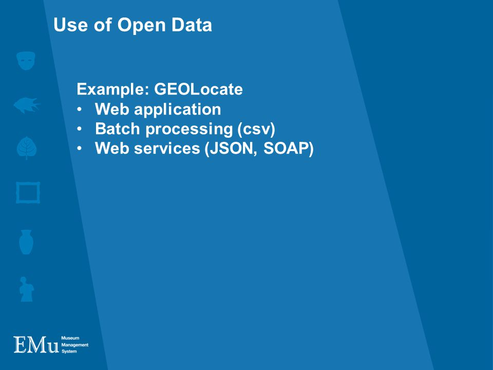 Example: GEOLocate Web application Batch processing (csv) Web services (JSON, SOAP) Use of Open Data