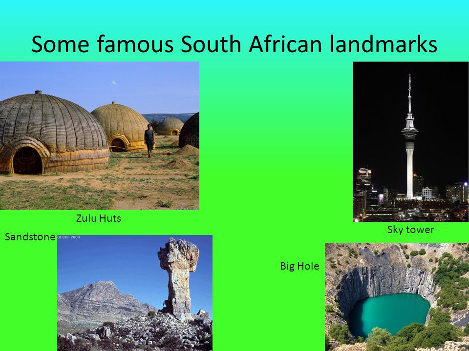 Some famous South African landmarks Zulu Huts Sky tower Sandstone Big Hole