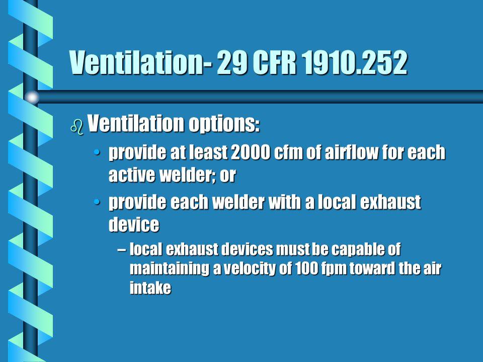 Ventilation- 29 CFR 1910.252(c) b Spaces that require ventilation work space less than 16 feet highwork space less than 16 feet high volume less than