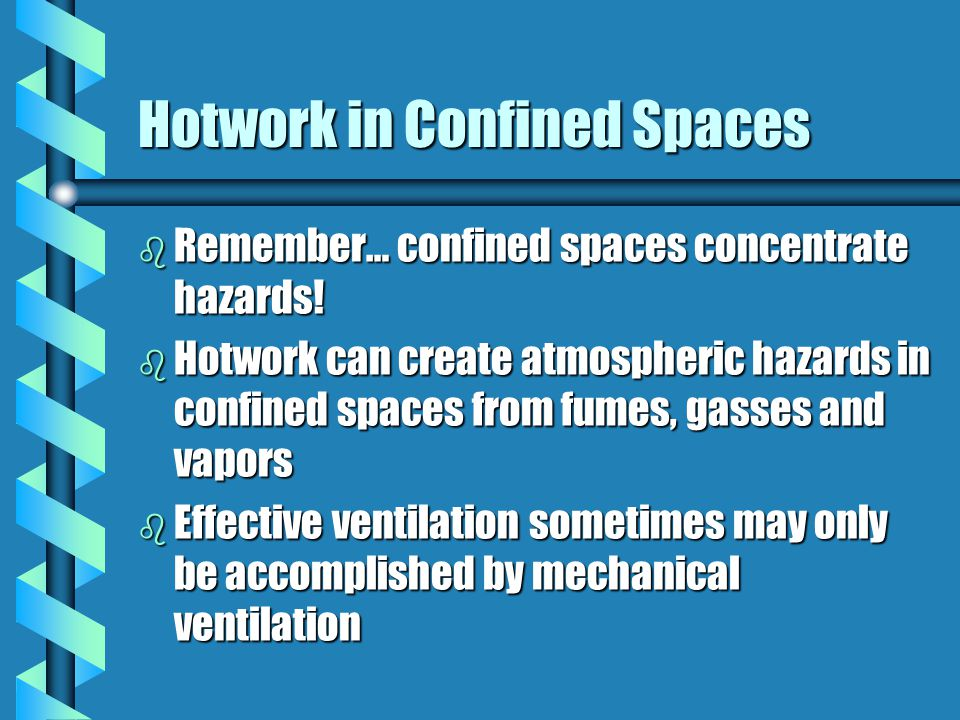 Hotwork in Confined Spaces b Presents additional ventilation challenges in confined spaces b Includes torch cutting, welding, brazing and soldering, a
