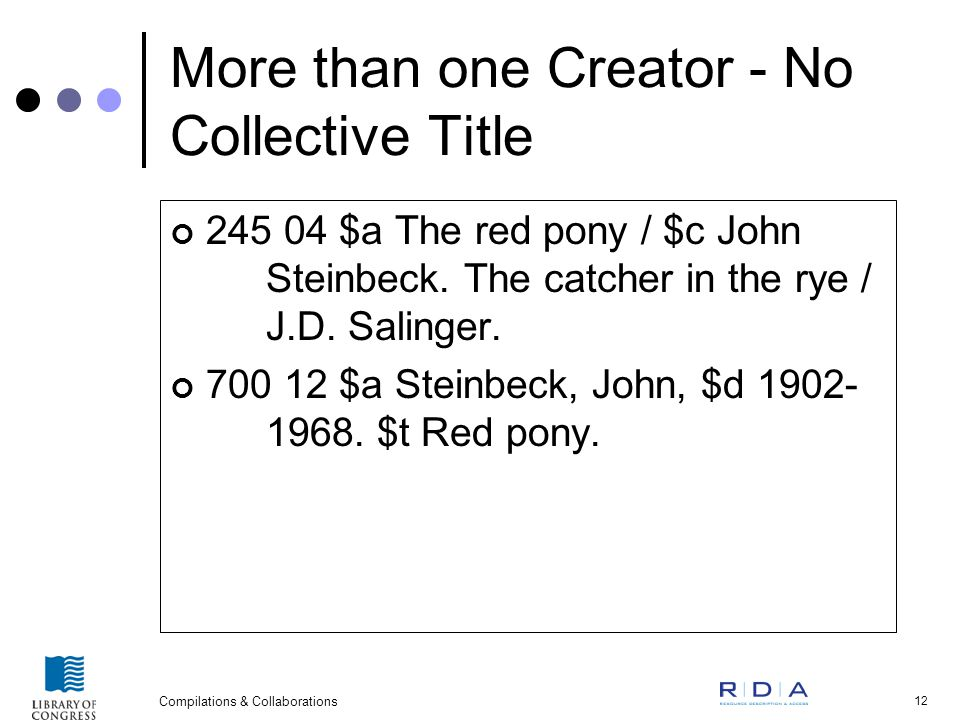 Compilations & Collaborations 12 More than one Creator - No Collective Title 245 04 $a The red pony / $c John Steinbeck.