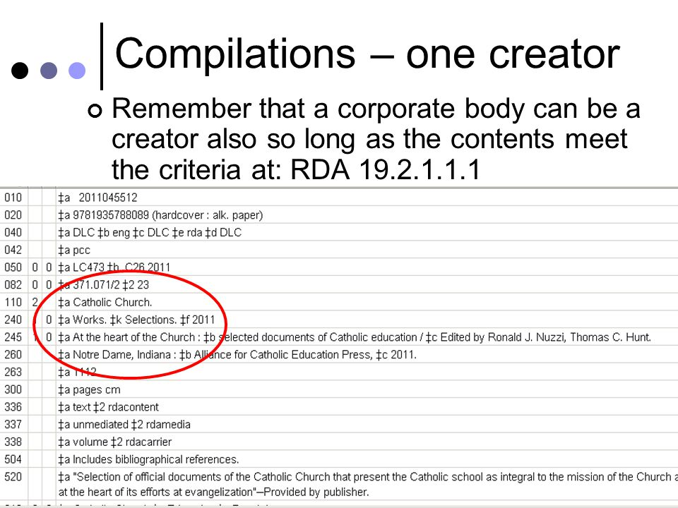 Compilations & Collaborations 9 Compilations – one creator Remember that a corporate body can be a creator also so long as the contents meet the criteria at: RDA 19.2.1.1.1 Compilation: identify by preferred title