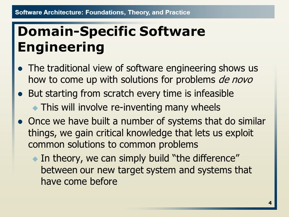 Software Architecture: Foundations, Theory, and Practice Domain-Specific Software Engineering The traditional view of software engineering shows us ho