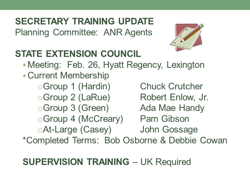 SECRETARY TRAINING UPDATE Planning Committee: ANR Agents STATE EXTENSION COUNCIL  Meeting: Feb. 26, Hyatt Regency, Lexington  Current Membership o G