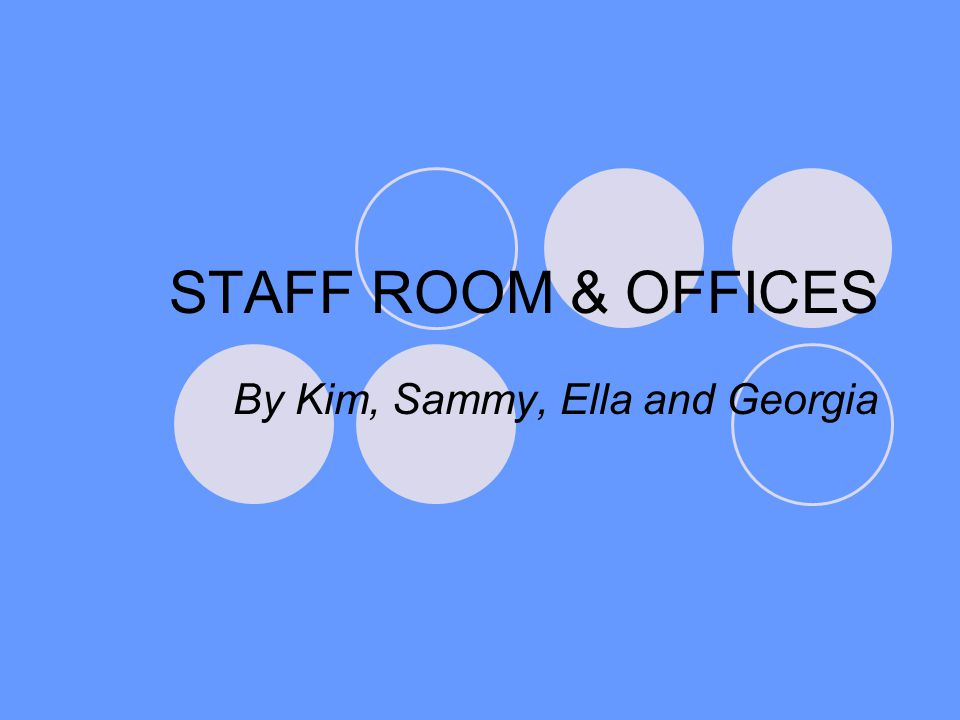 STAFF ROOM & OFFICES By Kim, Sammy, Ella and Georgia