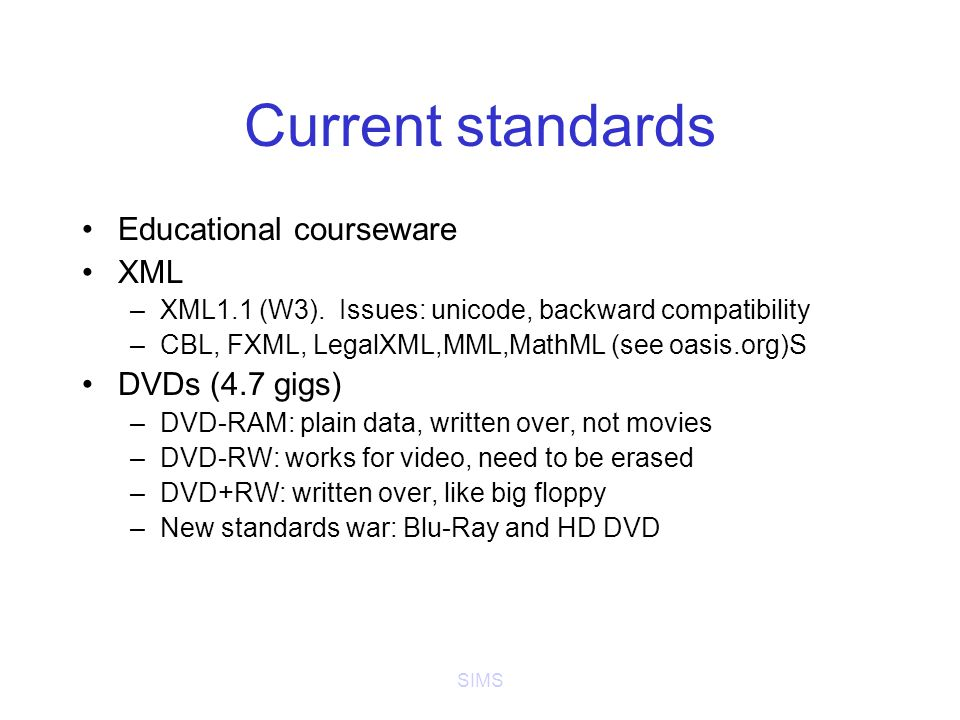 SIMS Current standards Educational courseware XML –XML1.1 (W3).