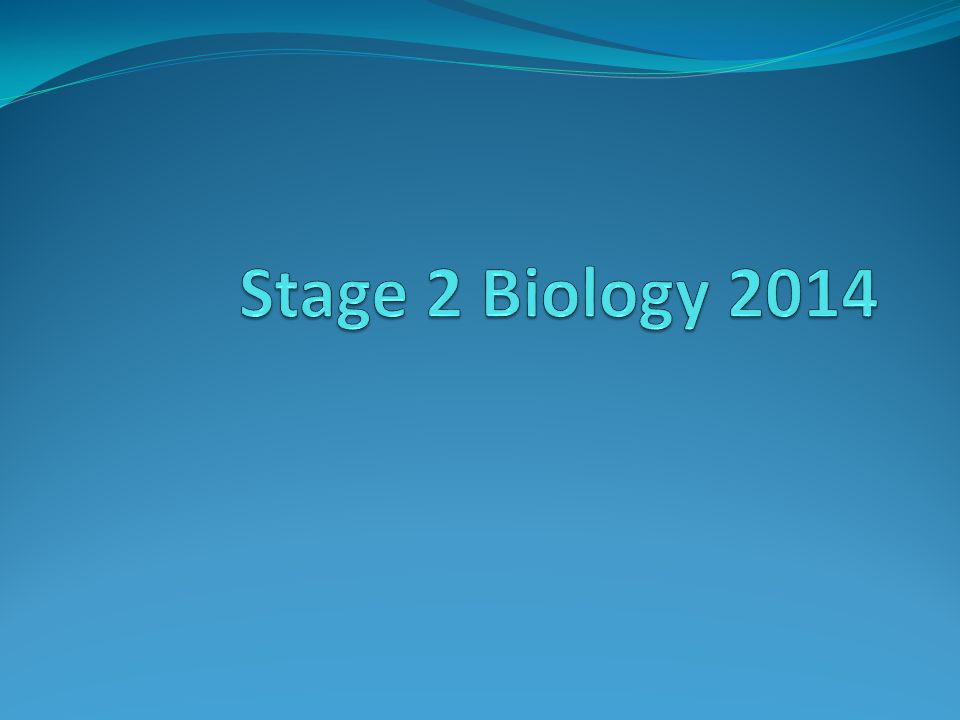 Stage 2 Biology 2014 COMMENTS FROM CLASS OF 2013.