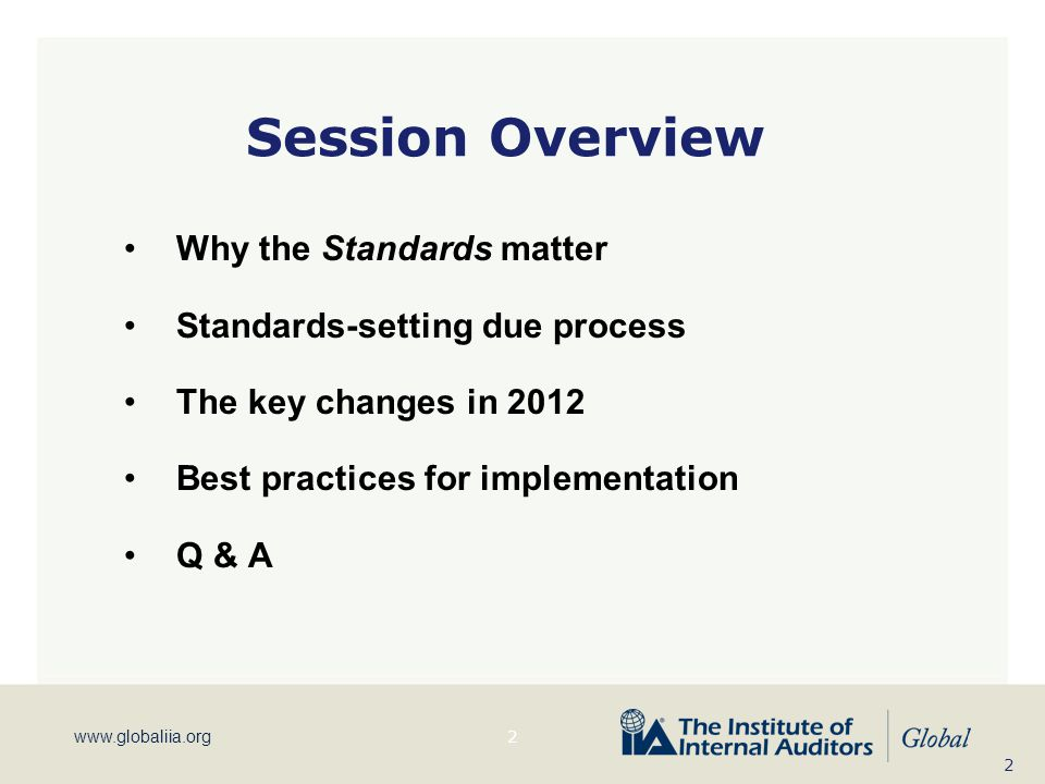 www.globaliia.org Session Overview Why the Standards matter Standards-setting due process The key changes in 2012 Best practices for implementation Q