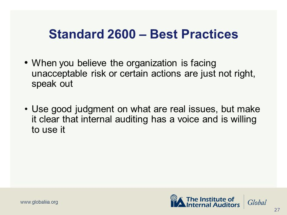 www.globaliia.org Standard 2600 – Best Practices When you believe the organization is facing unacceptable risk or certain actions are just not right,