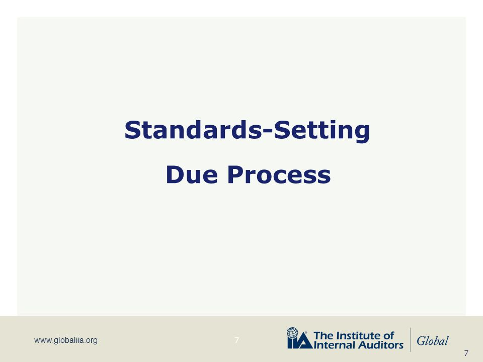 www.globaliia.org Standards-Setting Due Process 7 7