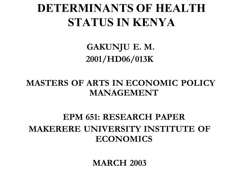 DETERMINANTS OF HEALTH STATUS IN KENYA GAKUNJU E. M.