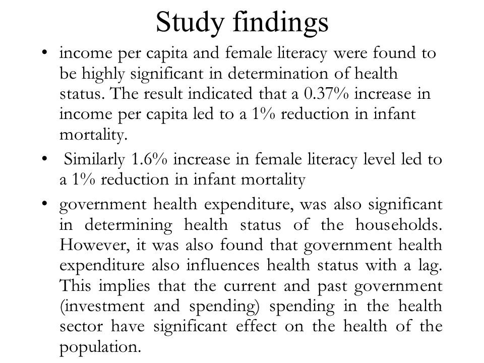 Study findings income per capita and female literacy were found to be highly significant in determination of health status.