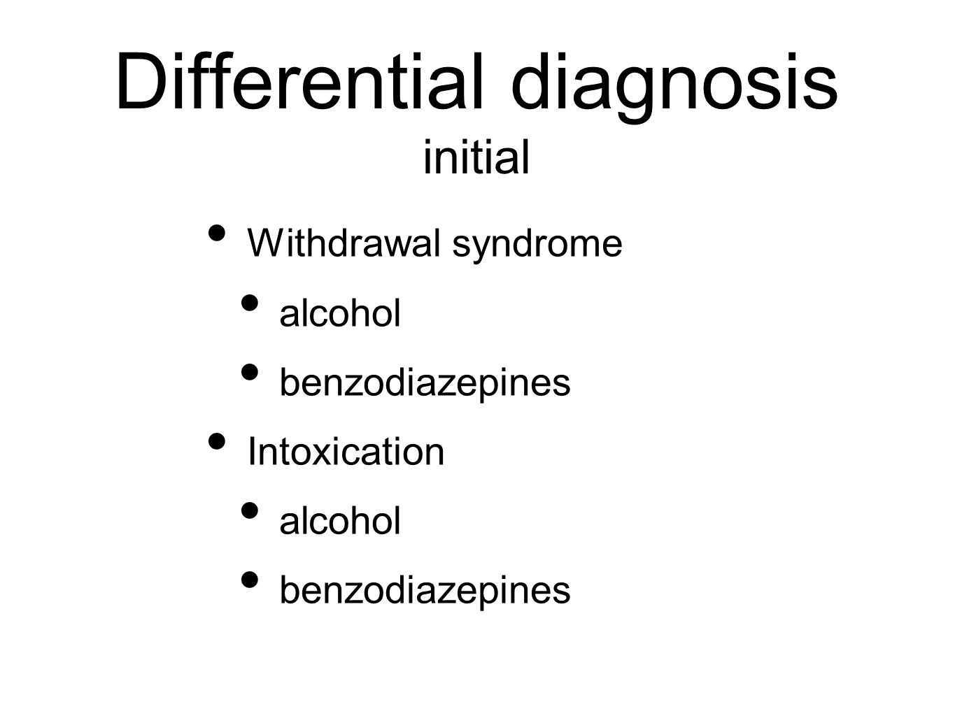 Differential diagnosis initial Withdrawal syndrome alcohol benzodiazepines Intoxication alcohol benzodiazepines