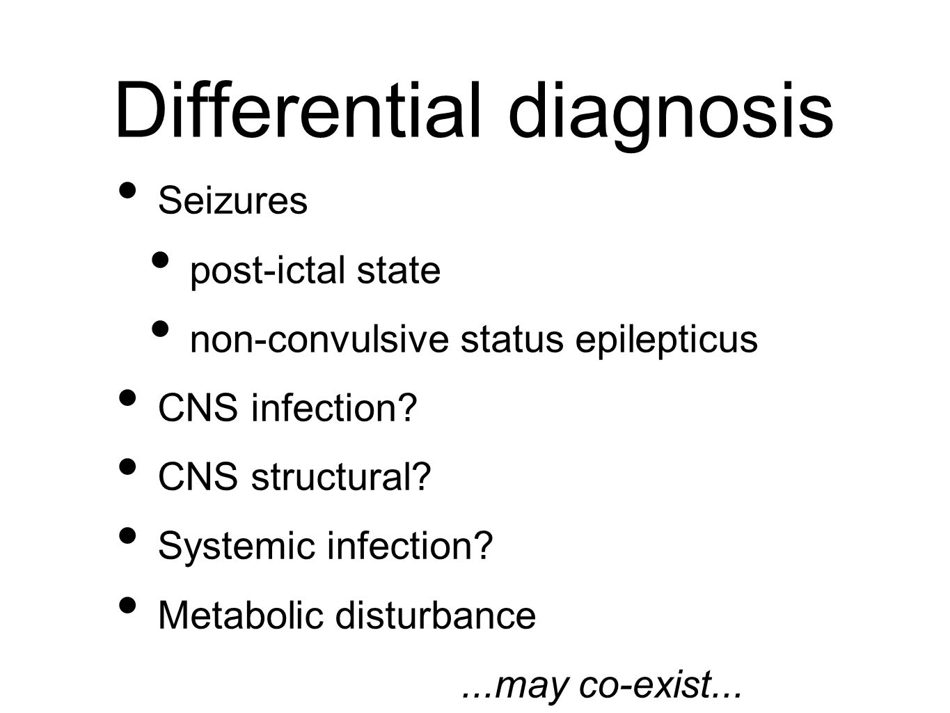 Differential diagnosis Seizures post-ictal state non-convulsive status epilepticus CNS infection.