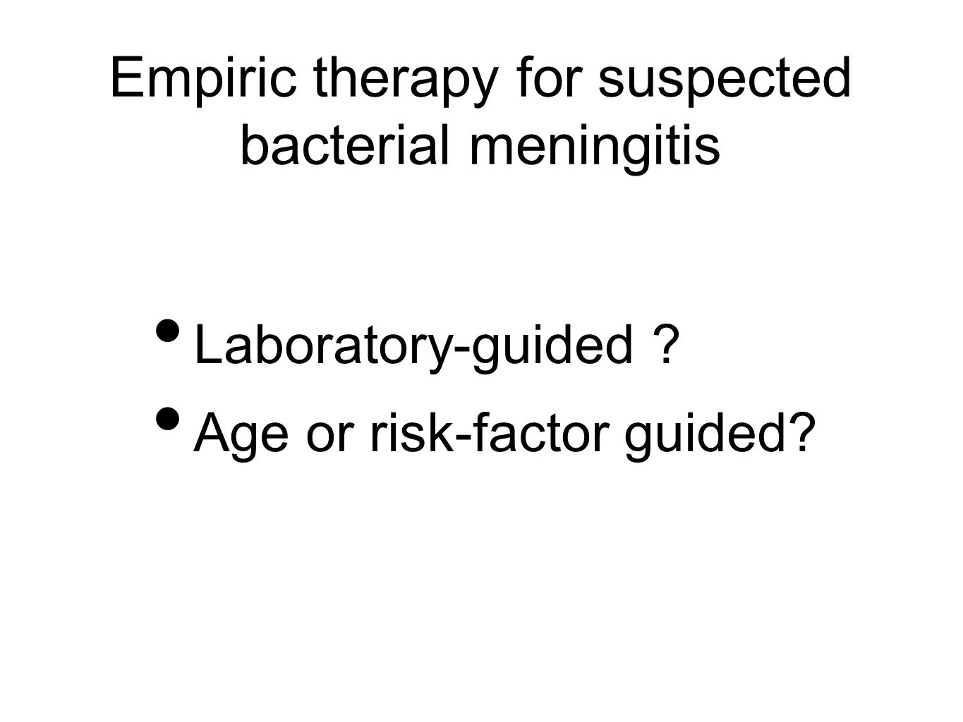 Empiric therapy for suspected bacterial meningitis Laboratory-guided Age or risk-factor guided
