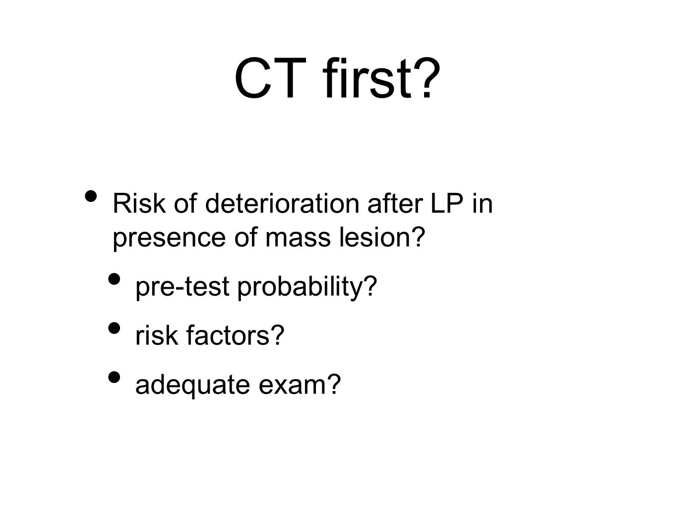 CT first. Risk of deterioration after LP in presence of mass lesion.