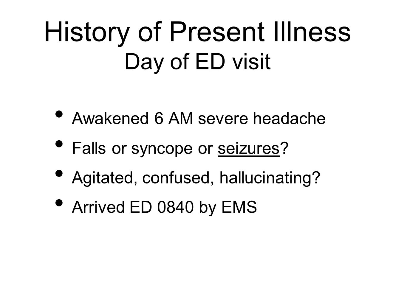 History of Present Illness Day of ED visit Awakened 6 AM severe headache Falls or syncope or seizures.