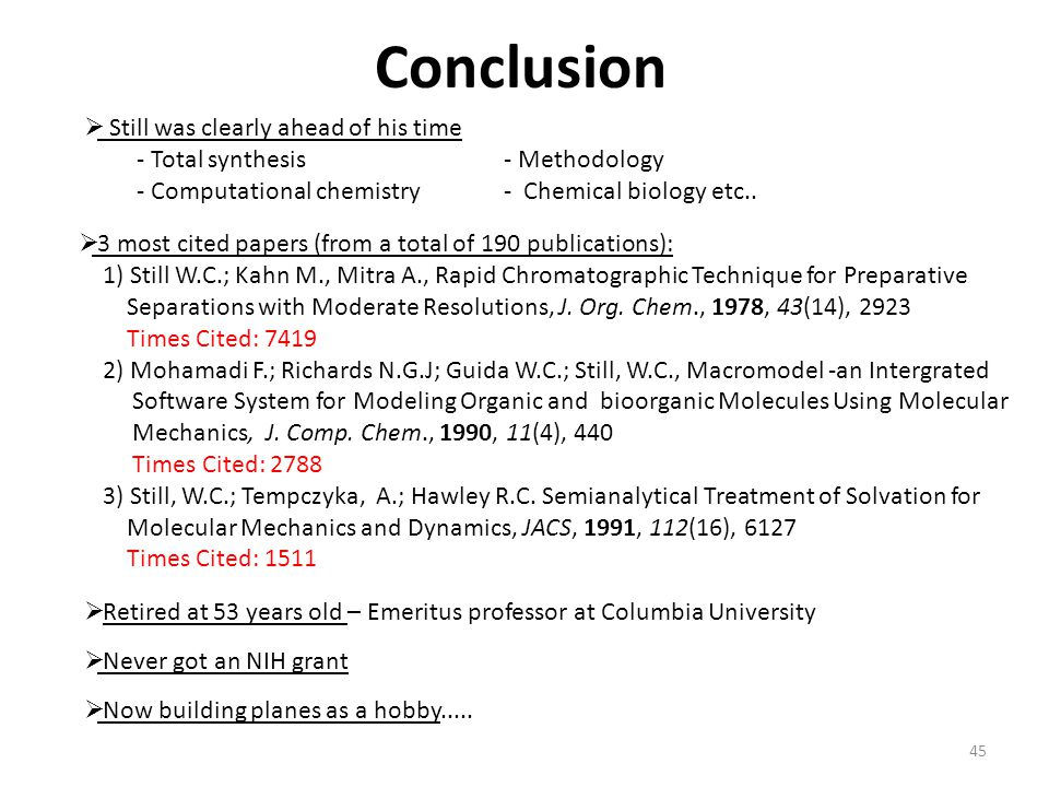 Conclusion 45  Still was clearly ahead of his time - Total synthesis- Methodology - Computational chemistry - Chemical biology etc..  Retired at 53