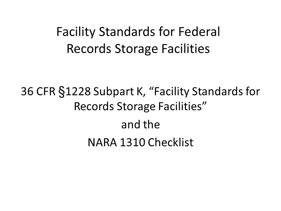 """Facility Standards for Federal Records Storage Facilities 36 CFR §1228 Subpart K, """"Facility Standards for Records Storage Facilities"""" and the NARA 131"""