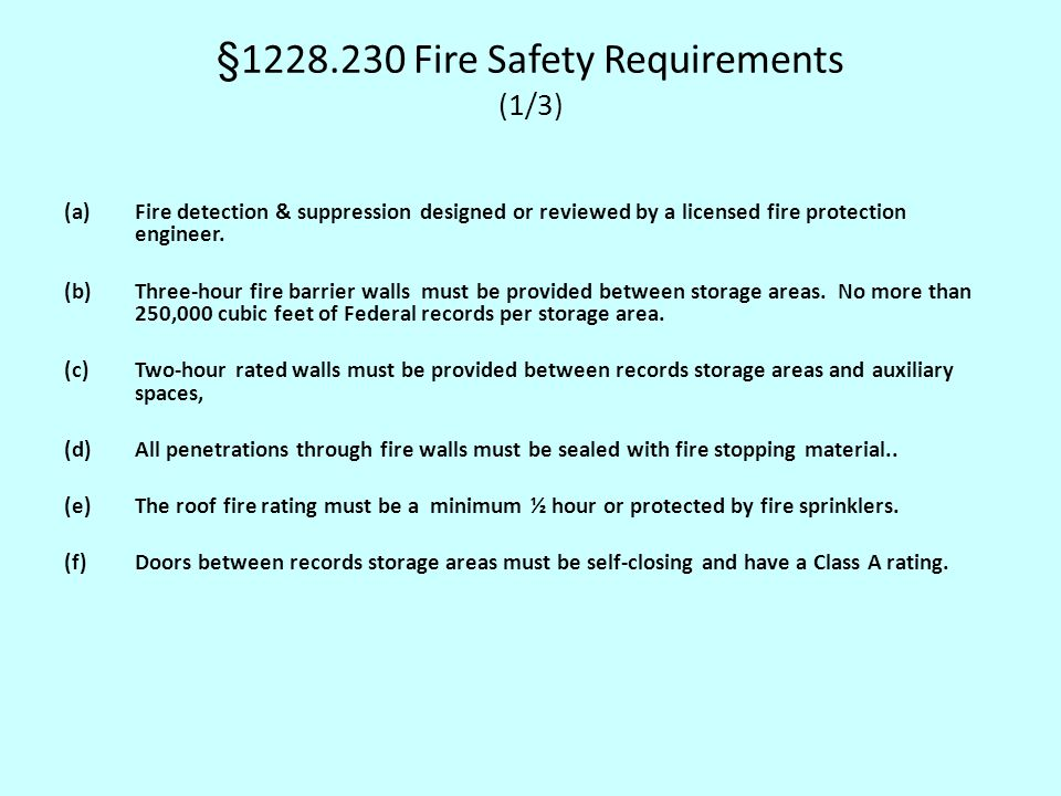 §1228.230 Fire Safety Requirements (1/3) (a)Fire detection & suppression designed or reviewed by a licensed fire protection engineer. (b)Three-hour fi