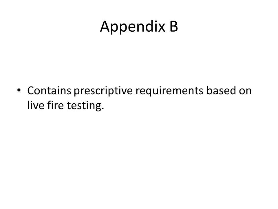 Appendix B Contains prescriptive requirements based on live fire testing.