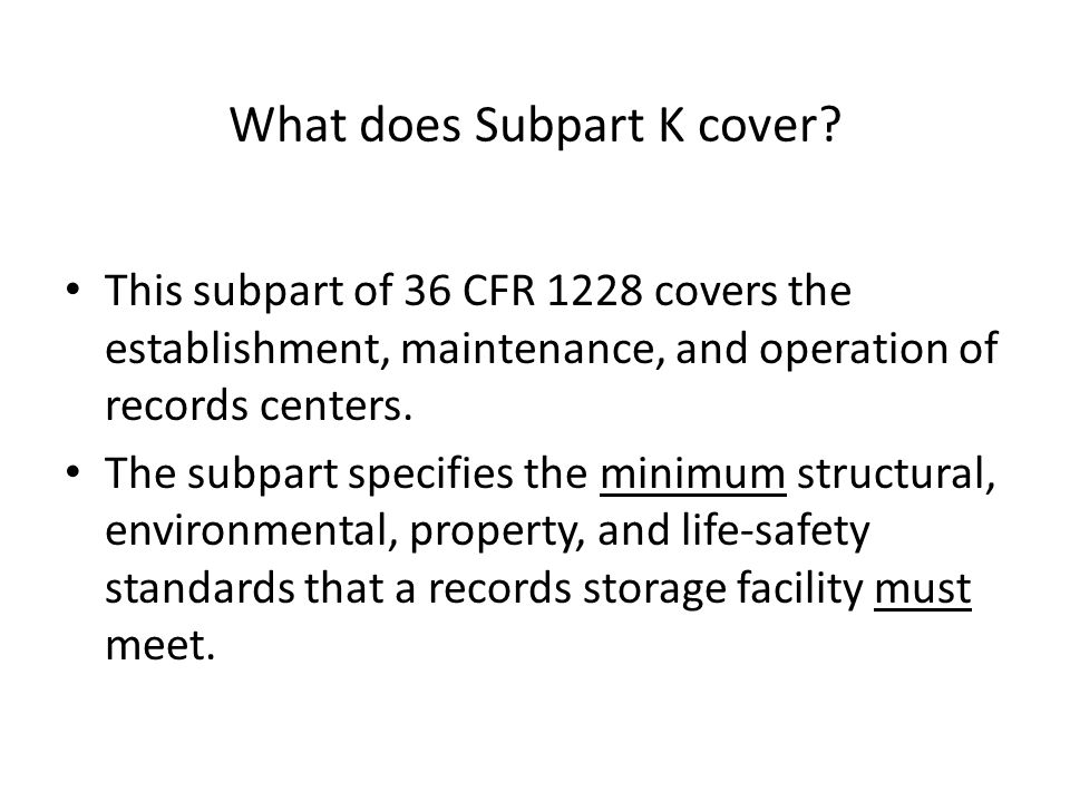 What does Subpart K cover? This subpart of 36 CFR 1228 covers the establishment, maintenance, and operation of records centers. The subpart specifies