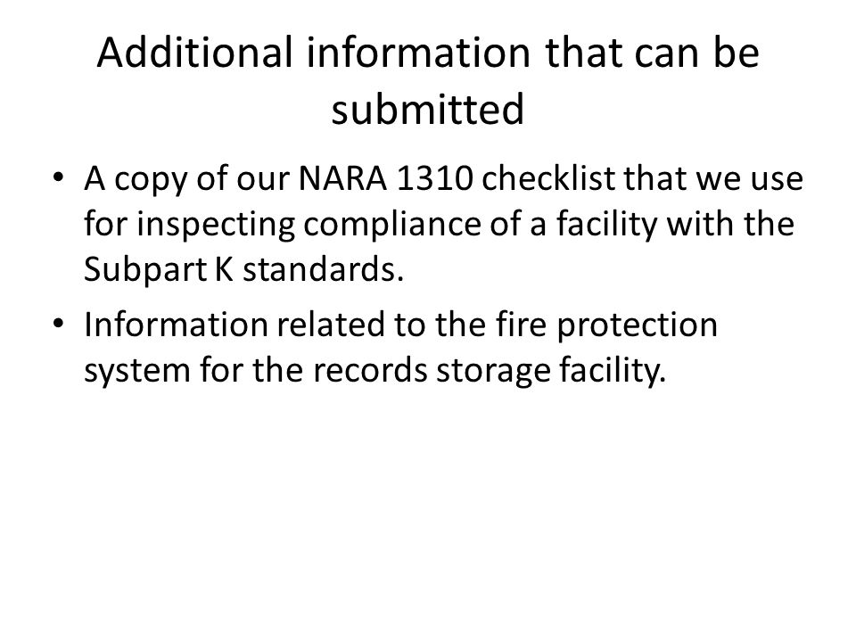 Additional information that can be submitted A copy of our NARA 1310 checklist that we use for inspecting compliance of a facility with the Subpart K
