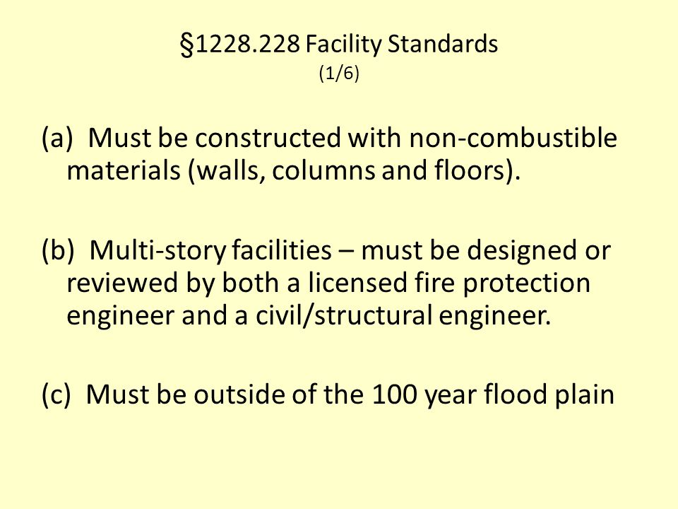 §1228.228 Facility Standards (1/6) (a) Must be constructed with non-combustible materials (walls, columns and floors). (b) Multi-story facilities – mu
