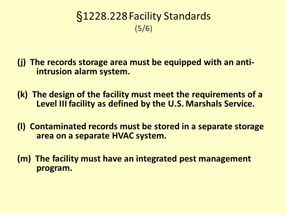 §1228.228 Facility Standards (5/6) (j) The records storage area must be equipped with an anti- intrusion alarm system. (k) The design of the facility