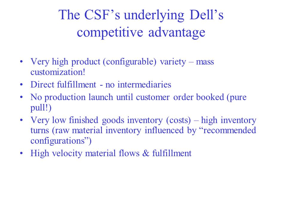 The CSF's underlying Dell's competitive advantage Very high product (configurable) variety – mass customization.