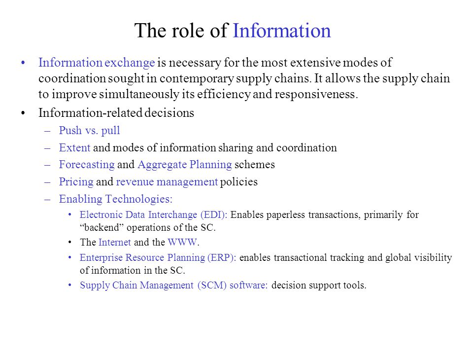The role of Information Information exchange is necessary for the most extensive modes of coordination sought in contemporary supply chains.