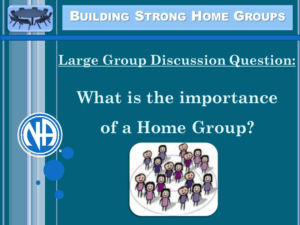 B UILDING S TRONG H OME G ROUPS Large Group Discussion Question: What is the importance of a Home Group?