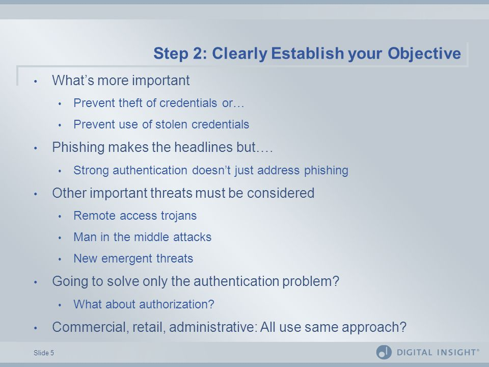 Slide 5 Step 2: Clearly Establish your Objective What's more important Prevent theft of credentials or… Prevent use of stolen credentials Phishing mak
