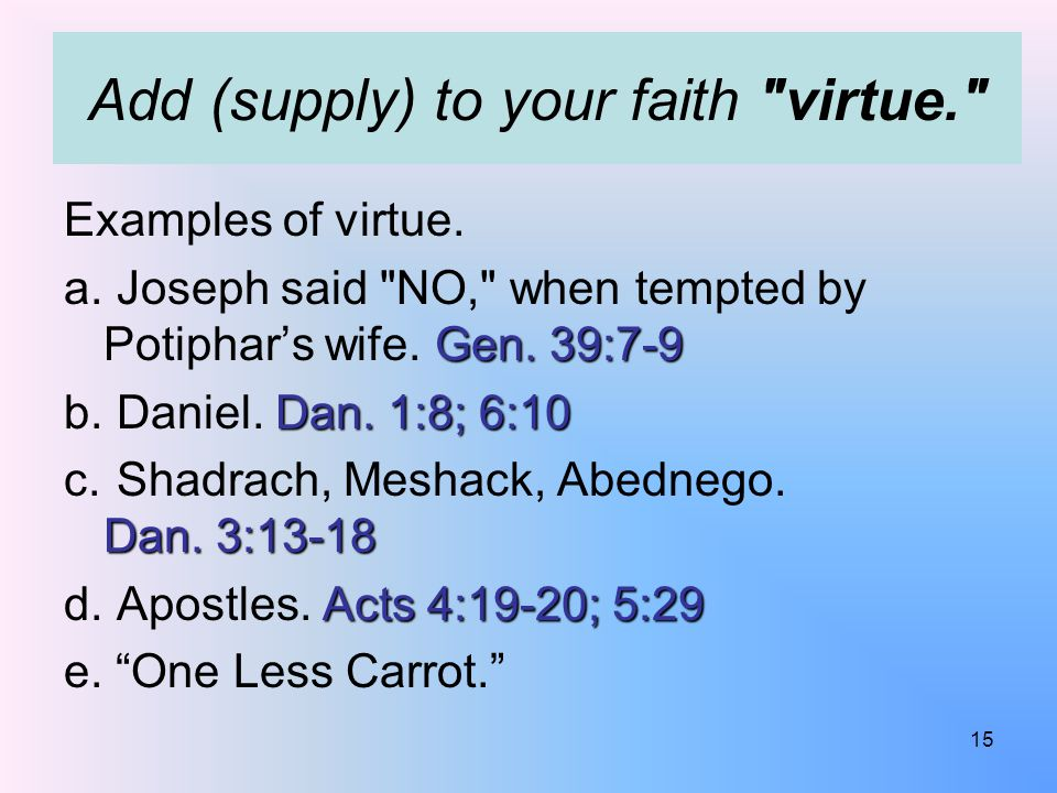Add (supply) to your faith virtue. Examples of virtue.