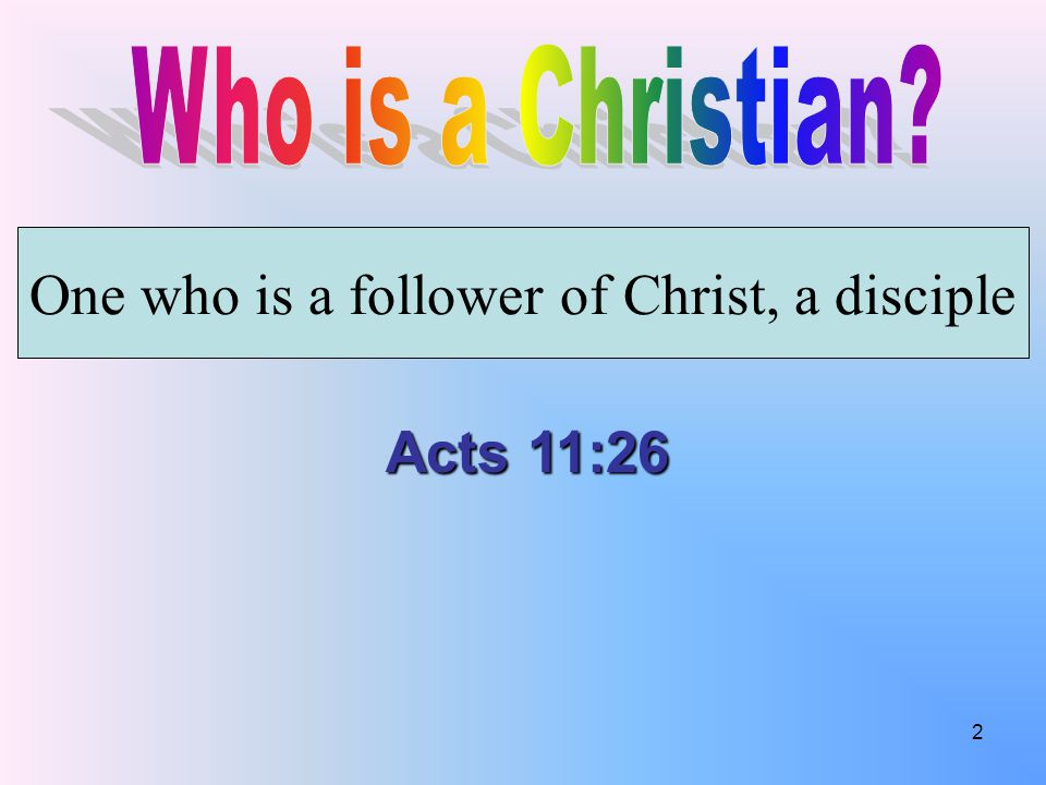 One who is a follower of Christ, a disciple Acts 11:26 2