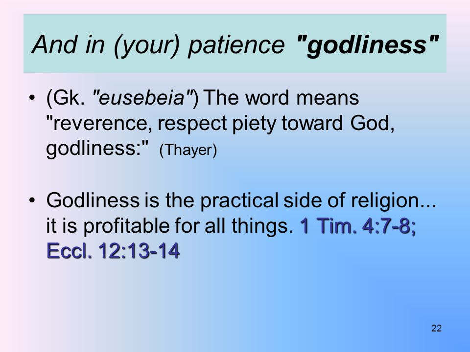 And in (your) patience godliness (Gk.