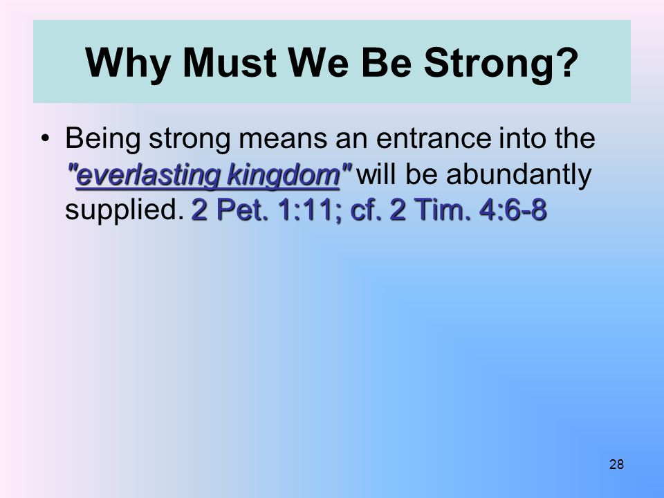 Why Must We Be Strong. everlasting kingdom 2 Pet.