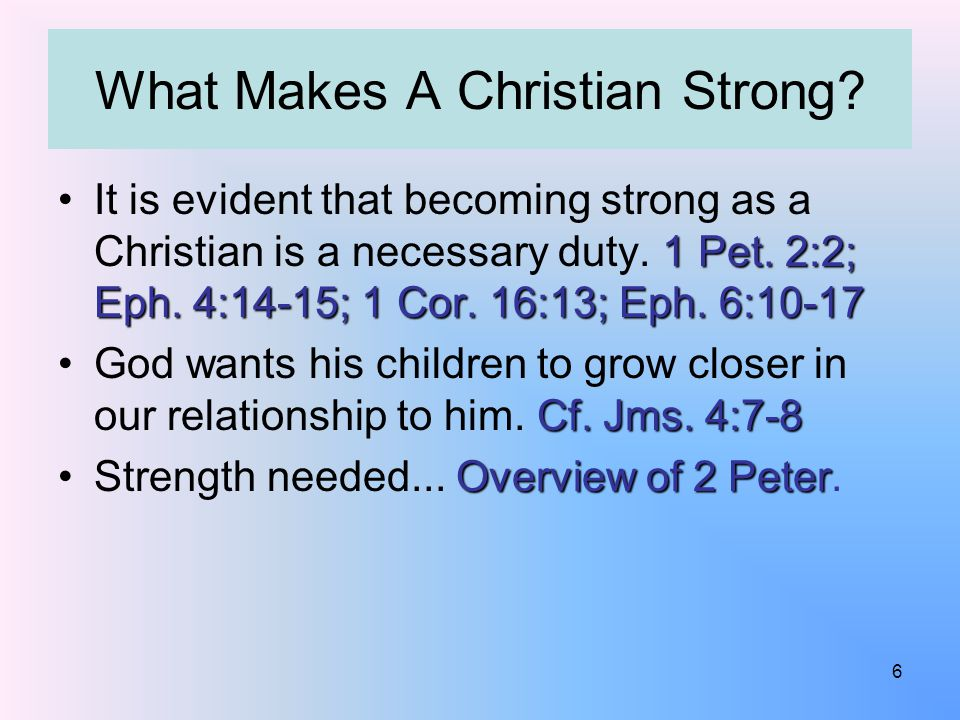 What Makes A Christian Strong.1 Pet. 2:2; Eph. 4:14-15; 1 Cor.